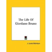 The Life of Giordano Bruno by J Lewis McIntyre