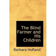 The Blind Farmer and His Children by Barbara Hofland