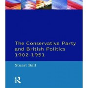 The Conservative Party and British Politics 1902 - 1951 by Stuart Ball