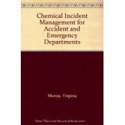Chemical Incident Management for Accident and Emergency Clinicians by Virginia Murray