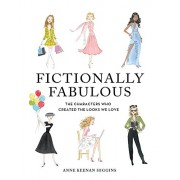 Fictionally Fabulous: The Characters Who Created the Looks We Love(Anne Keenan Higgins)