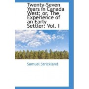Twenty-Seven Years in Canada West; Or, the Experience of an Early Settler by Samuel Strickland