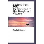 Letters from Mrs. Palmerstone to Her Daughter, Volume II by Rachel Hunter
