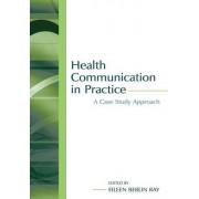 Health Communication in Practice by Eileen Berlin Ray