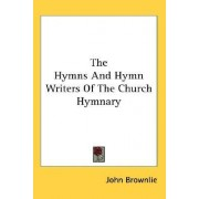 The Hymns and Hymn Writers of the Church Hymnary by John Brownlie