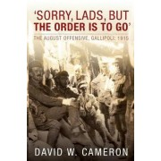 'Sorry, Lads, But the Order is to Go' by David W. Cameron