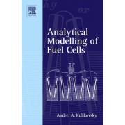Analytical Modelling of Fuel Cells by Andrei A. Kulikovsky