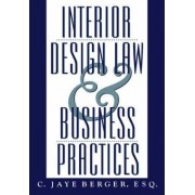 Interior Design Law and Business Practices by C.Jaye Berger