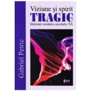 Viziune si spirit tragic in literatura romana a secolului XX - Gabriel Petric