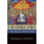 Central Asia in World History by Peter B. Golden