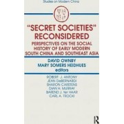 Secret Societies Reconsidered: Perspectives on the Social History of Early Modern South China and Southeast Asia by David Ownby