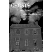 Ghosts: On the Square ... And Elsewhere... by Southern Indiana Writers