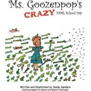 Ms. Goozenpop's Crazy 100th School Day by Sandy Sanders