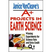 Janice VanCleave's A+ Projects in Earth Science by Janice VanCleave