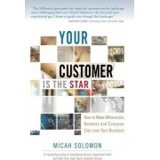 Your Customer Is the Star by Micah Solomon