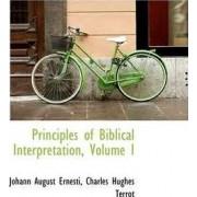 Principles of Biblical Interpretation, Volume I by Charles Hughes Terrot August Ernesti