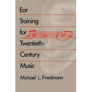 Ear Training for Twentieth-Century Music by Michael L. Friedmann