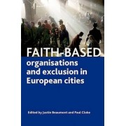 Faith-Based Organisations and Exclusion in European Cities by Justin Beaumont