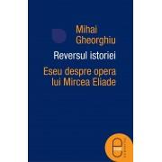 Reversul istoriei. Eseu despre opera lui Mircea Eliade (eBook)