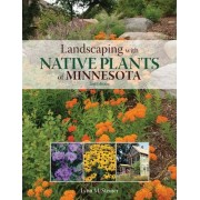 Landscaping with Native Plants of Minnesota - 2nd Edition by Lynn M. Steiner