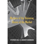 Masters of the Universe, Slaves of the Market by Stephen Bell