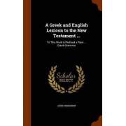 A Greek and English Lexicon to the New Testament ... by John Parkhurst