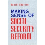 Making Sense of Social Security Reform by Daniel N. Shaviro