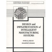Design and Implementation of Intelligent Manufacturing Systems by Hamid R. Parsaei