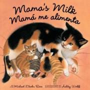 Mama's Milk / Mama me Alimenta by Michael Elsohn Ross