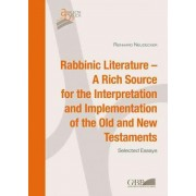 Rabbinic Literature - A Rich Source for the Interpretation and Implementation of the Old and New Testaments by Reinhard Neudecker