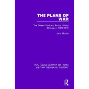 The Plans of War: The General Staff and British Military Strategy C. 1900-1916