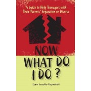 Now What Do I Do?: A Guide to Help Teenagers with Their Parents' Separation or Divorce, Paperback