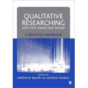 Qualitative Researching with Text, Image and Sound by Martin W. Bauer