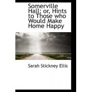 Somerville Hall; Or, Hints to Those Who Would Make Home Happy by Sarah Stickney Ellis