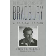The Collected Stories of Ray Bradbury: 1943-1944 Volume 2 by Jonathan R. Eller