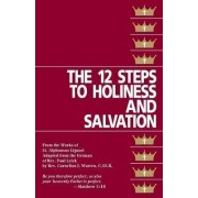 The Twelve Steps to Holiness and Salvation by Alfonso Maria de' St.Liguori