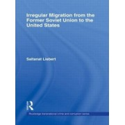 Irregular Migration from the Former Soviet Union to the United States by Saltanat Liebert