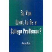 So You Want to be a College Professor? by William Hayes