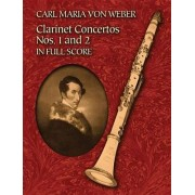Clarinet Concertos Nos. 1 and 2 in Full Score by Carl Maria von Weber