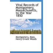 Vital Records of Montgomery, Massachusetts, to the Year 1850 by Montgomery