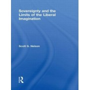 Sovereignty and the Limits of the Liberal Imagination by Scott G. Nelson