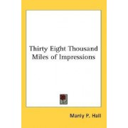Thirty Eight Thousand Miles of Impressions by Manly P Hall