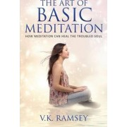 The Art of Basic Meditation by Victor Ramsey
