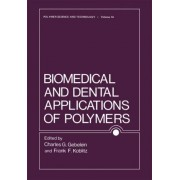 Biomedical and Dental Applications of Polymers by Charles G. Gebelein