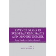 Revenge Drama in European Renaissance and Japanese Theatre by Kevin J. Wetmore