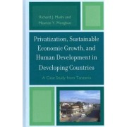 Privatization and Sustainable Economic Growth and Human Development in Developing Countries by Richard J. Mushi