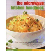 The Microwave Kitchen Handbook: How to Get the Best Out of Your Microwave: Techniques, Tips, Guidelines and 160 Step-By-Step Recipes