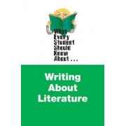 What Every Student Should Know About Writing About Literature by Edgar V. Roberts