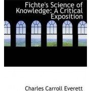 Fichte's Science of Knowledge by Charles Carroll Everett