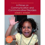 A Primer on Communication and Communicative Disorders by Howard D. Schwartz